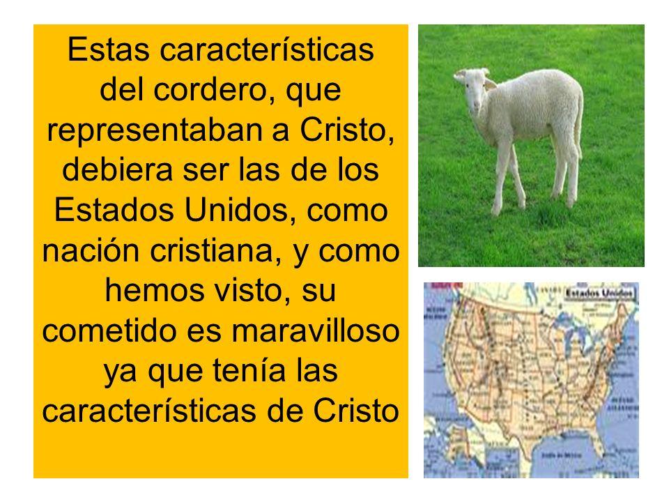 Estas características del cordero, que representaban a Cristo, debiera ser las de los Estados Unidos, como nación cristiana, y como hemos visto, su co