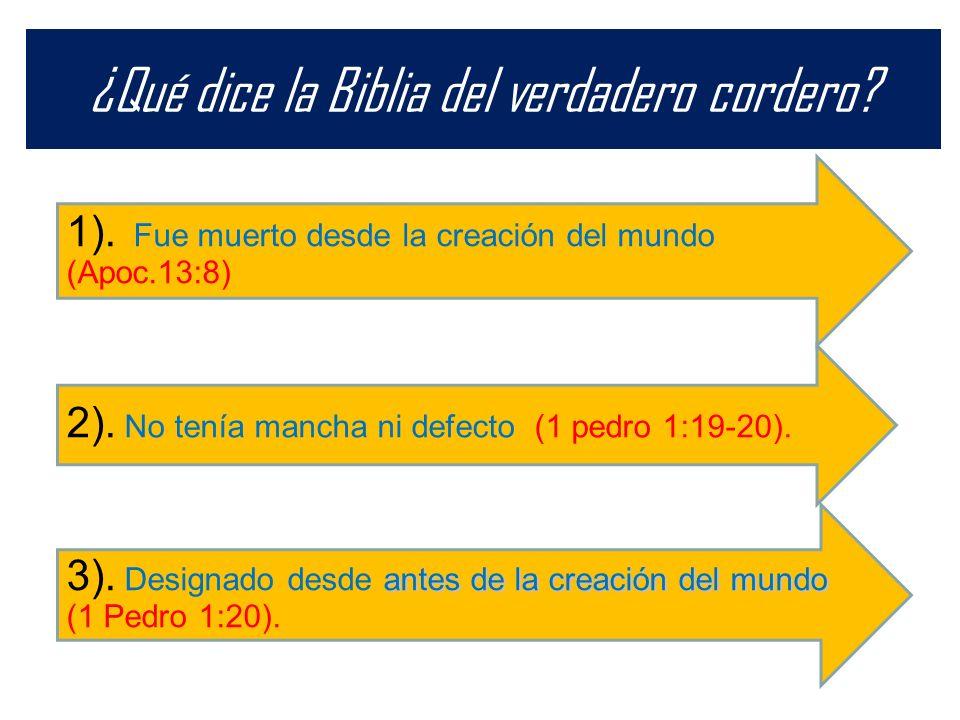 ¿Qué dice la Biblia del verdadero cordero? antes de la creación del mundo 3). Designado desde antes de la creación del mundo (1 Pedro 1:20). 2). No te