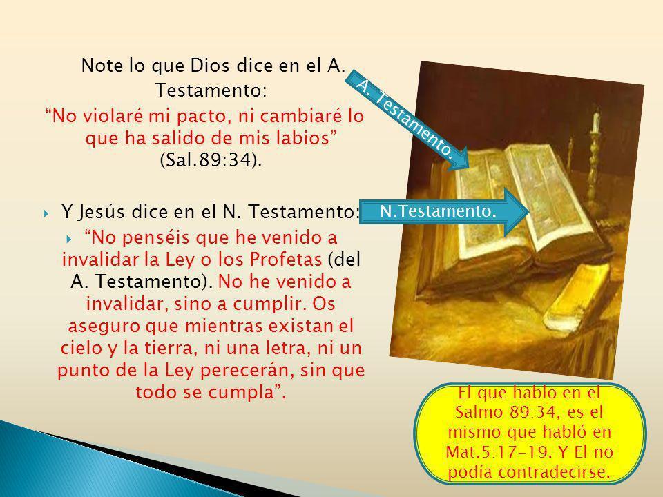 Note lo que Dios dice en el A. Testamento: No violaré mi pacto, ni cambiaré lo que ha salido de mis labios (Sal.89:34). Y Jesús dice en el N. Testamen