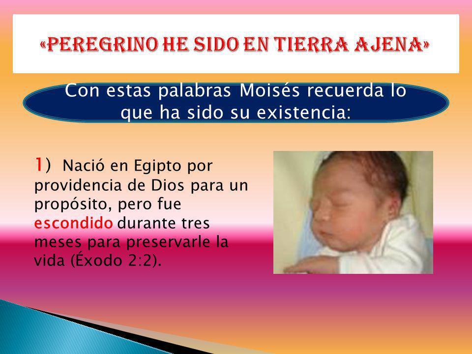 1 ) Nació en Egipto por providencia de Dios para un propósito, pero fue escondido durante tres meses para preservarle la vida (Éxodo 2:2). Con estas p