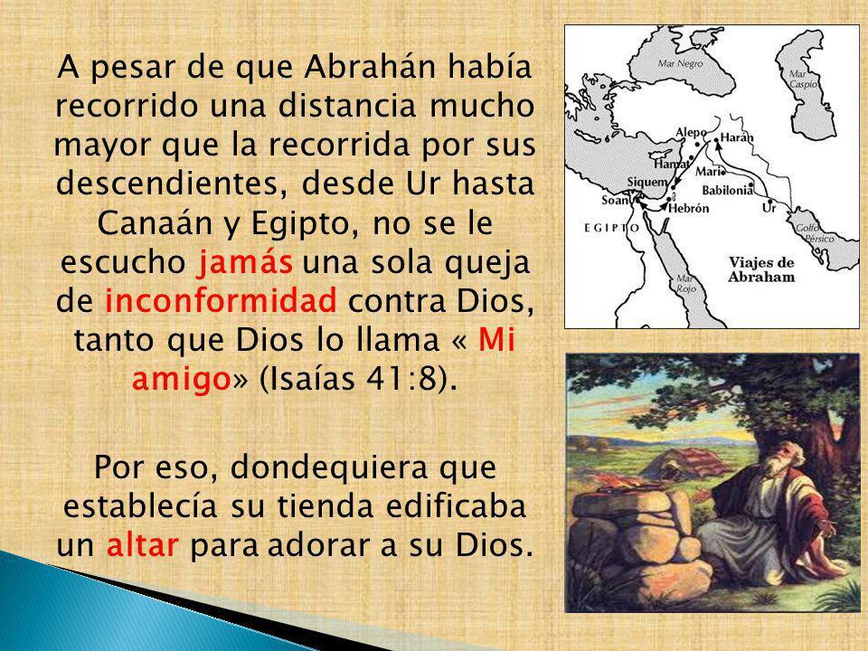 A pesar de que Abrahán había recorrido una distancia mucho mayor que la recorrida por sus descendientes, desde Ur hasta Canaán y Egipto, no se le escu
