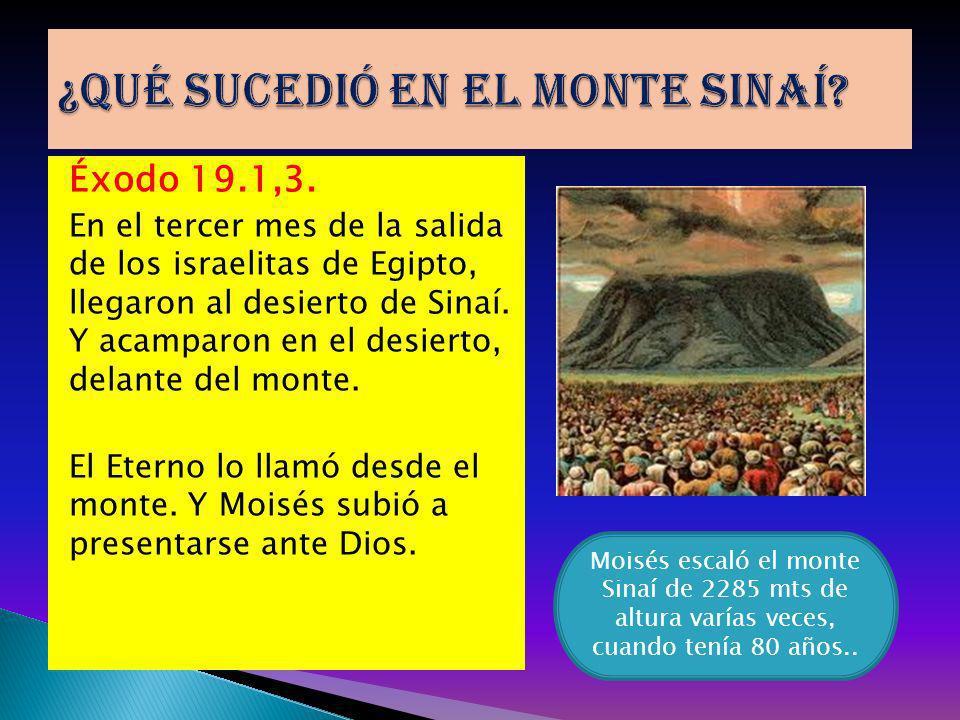 Éxodo 19.1,3. En el tercer mes de la salida de los israelitas de Egipto, llegaron al desierto de Sinaí. Y acamparon en el desierto, delante del monte.