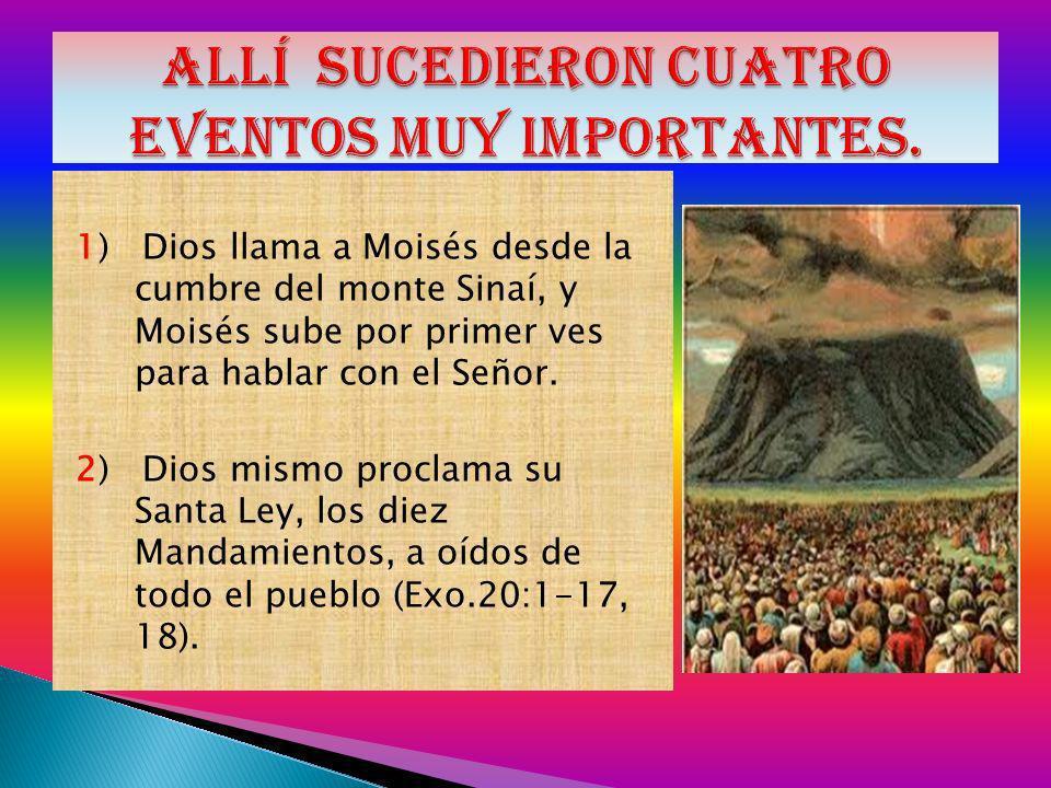 1) Dios llama a Moisés desde la cumbre del monte Sinaí, y Moisés sube por primer ves para hablar con el Señor. 2) Dios mismo proclama su Santa Ley, lo