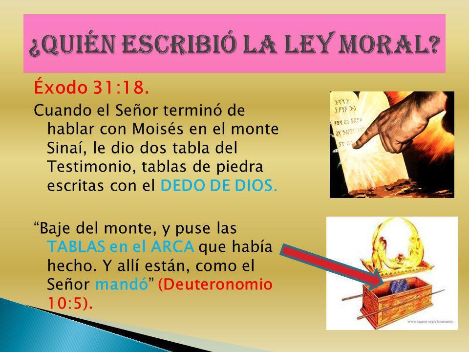 Éxodo 31:18. Cuando el Señor terminó de hablar con Moisés en el monte Sinaí, le dio dos tabla del Testimonio, tablas de piedra escritas con el DEDO DE
