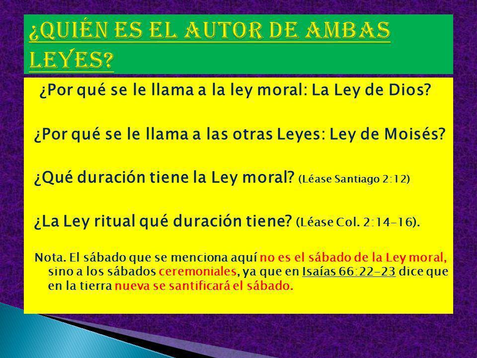 ¿Por qué se le llama a la ley moral: La Ley de Dios? ¿Por qué se le llama a las otras Leyes: Ley de Moisés? ¿Qué duración tiene la Ley moral? (Léase S