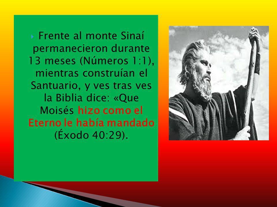 Frente al monte Sinaí permanecieron durante 13 meses (Números 1:1), mientras construían el Santuario, y ves tras ves la Biblia dice: «Que Moisés hizo