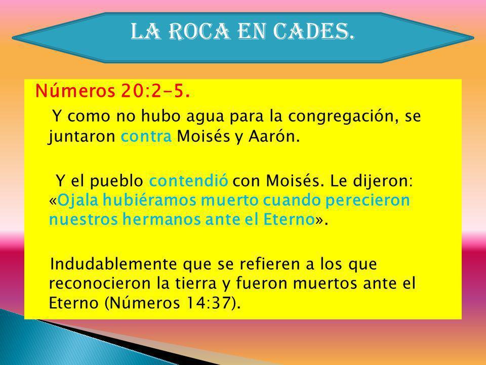 Números 20:2-5. Y como no hubo agua para la congregación, se juntaron contra Moisés y Aarón. Y el pueblo contendió con Moisés. Le dijeron: «Ojala hubi