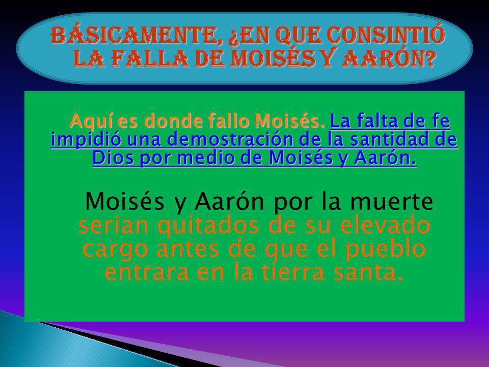 Aquí es donde fallo Moisés.La falta de fe impidió una demostración de la santidad de Dios por medio de Moisés y Aarón. Aquí es donde fallo Moisés. La