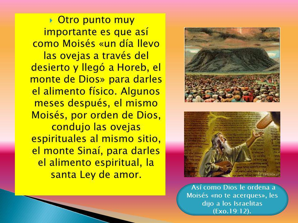 Otro punto muy importante es que así como Moisés «un día llevo las ovejas a través del desierto y llegó a Horeb, el monte de Dios» para darles el alim