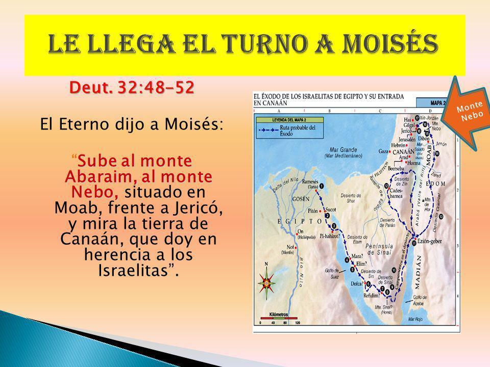 Deut. 32:48-52 El Eterno dijo a Moisés: Sube al monte Abaraim, al monte Nebo,Sube al monte Abaraim, al monte Nebo, situado en Moab, frente a Jericó, y