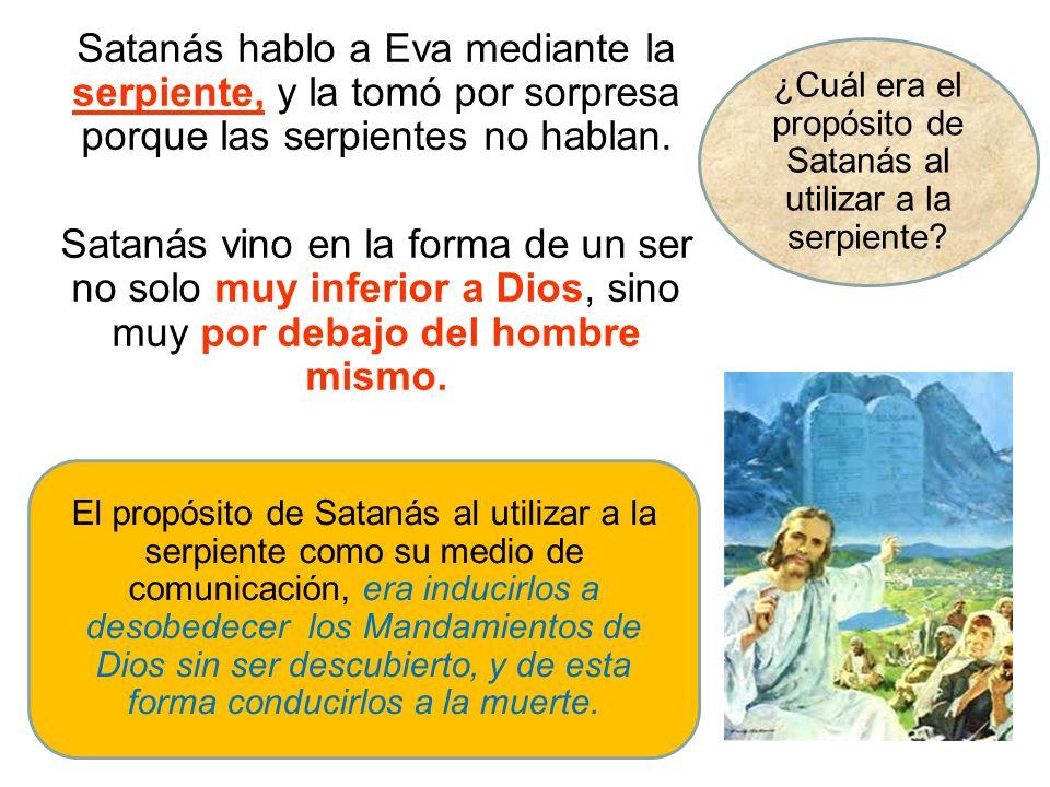 Satanás hablo a Eva mediante la serpiente, y la tomó por sorpresa porque las serpientes no hablan. Satanás vino en la forma de un ser no solo muy infe