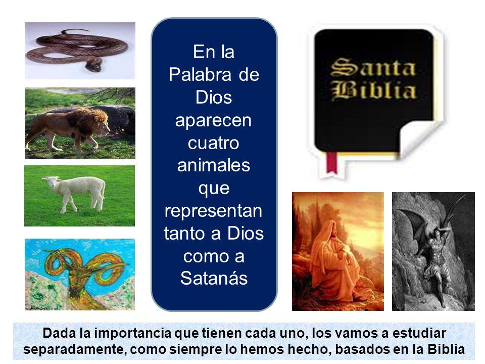 En la Palabra de Dios aparecen cuatro animales que representan tanto a Dios como a Satanás Dada la importancia que tienen cada uno, los vamos a estudi