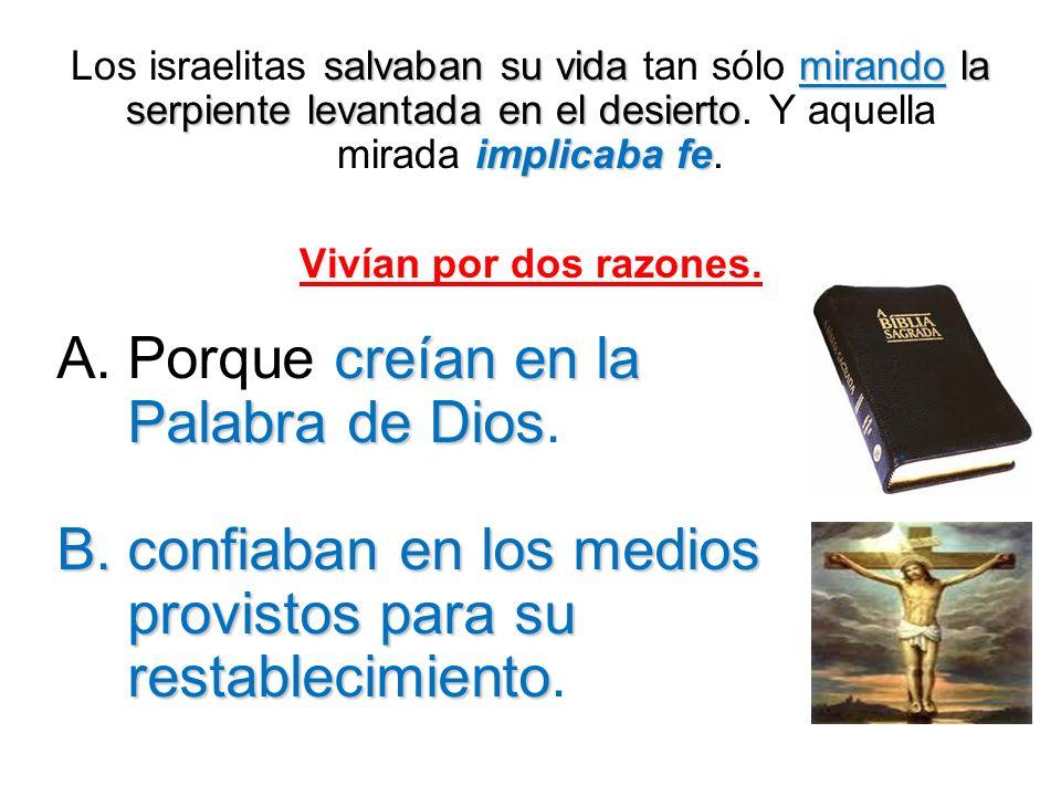 Los israelitas s ss salvaban su vida tan sólo m mm mirando la serpiente levantada en el desierto. Y aquella mirada i ii implicaba fe. Vivían por dos r