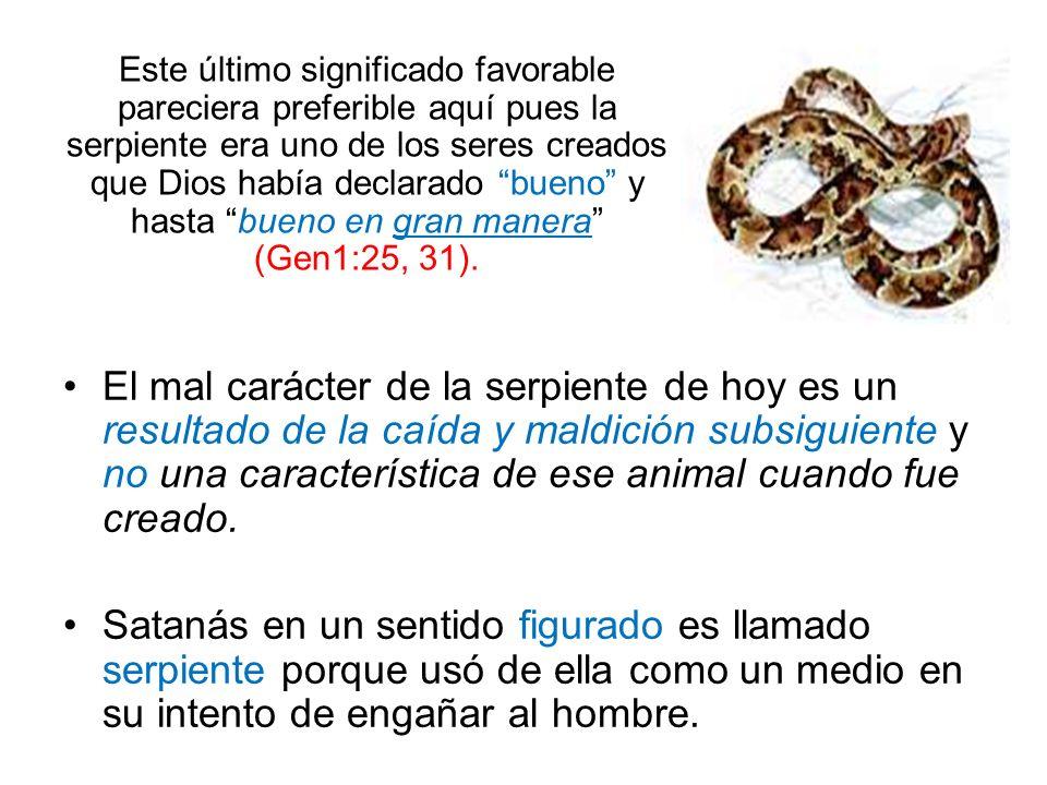 El mal carácter de la serpiente de hoy es un resultado de la caída y maldición subsiguiente y no una característica de ese animal cuando fue creado. S