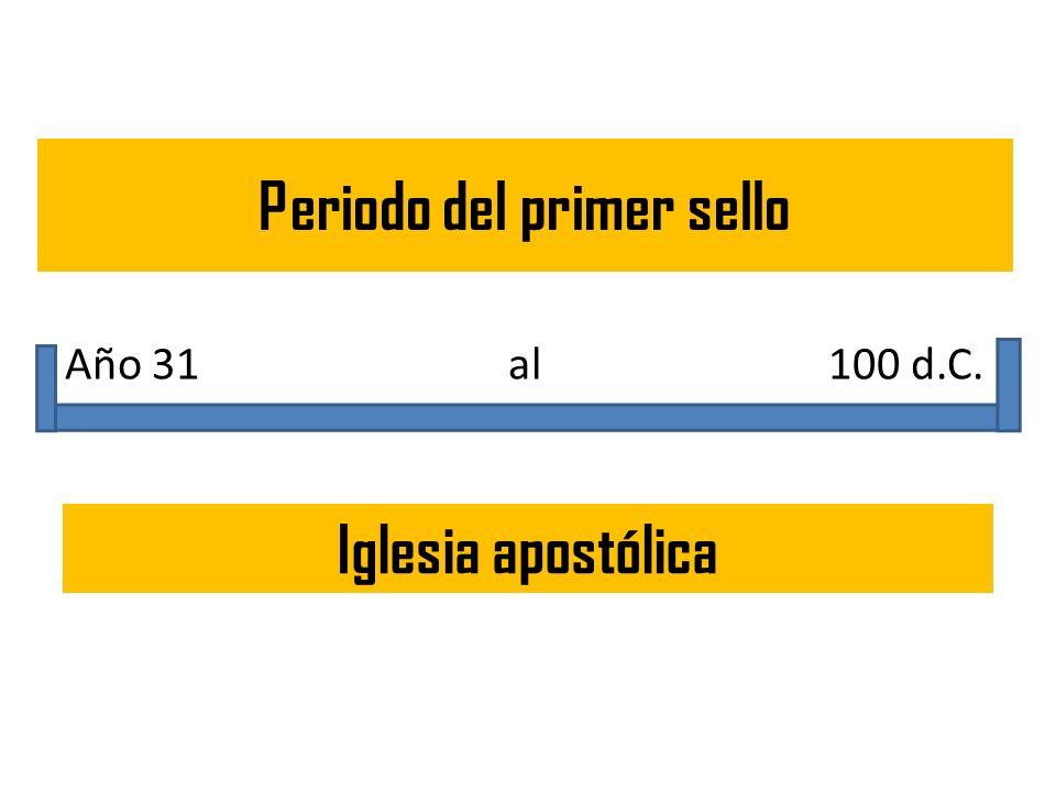 Periodo del primer sello Iglesia apostólica Año 31 al 100 d.C.