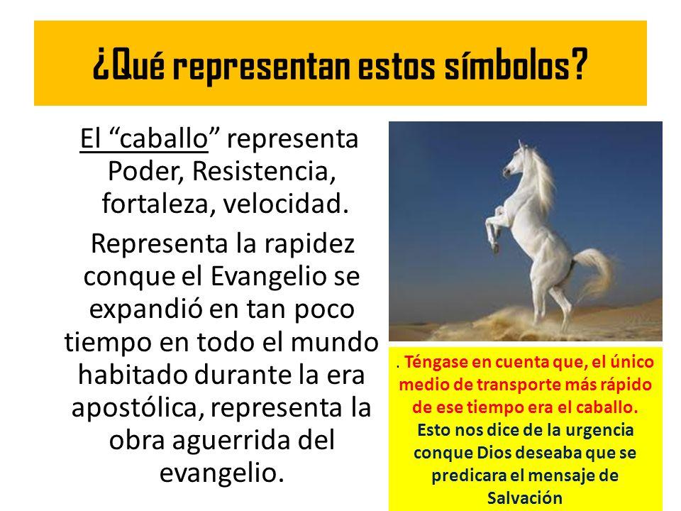 ¿Qué representan estos símbolos? El caballo representa Poder, Resistencia, fortaleza, velocidad. Representa la rapidez conque el Evangelio se expandió