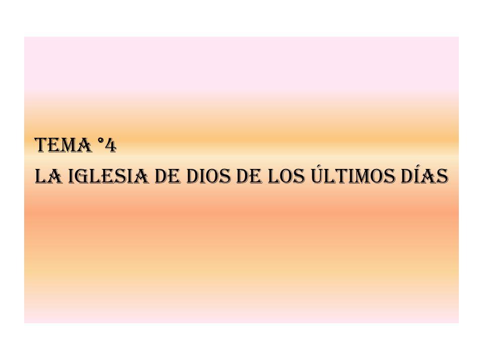 Tema °4 La Iglesia de Dios de los Últimos Días