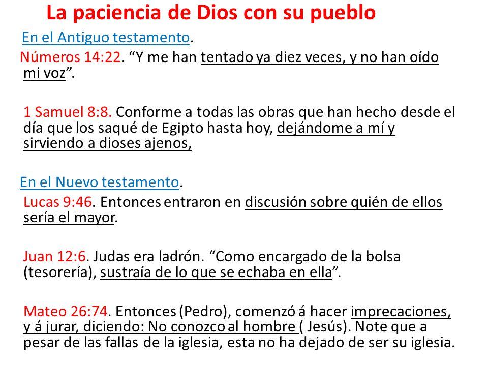 La paciencia de Dios con su pueblo En el Antiguo testamento. Números 14:22. Y me han tentado ya diez veces, y no han oído mi voz. 1 Samuel 8:8. Confor