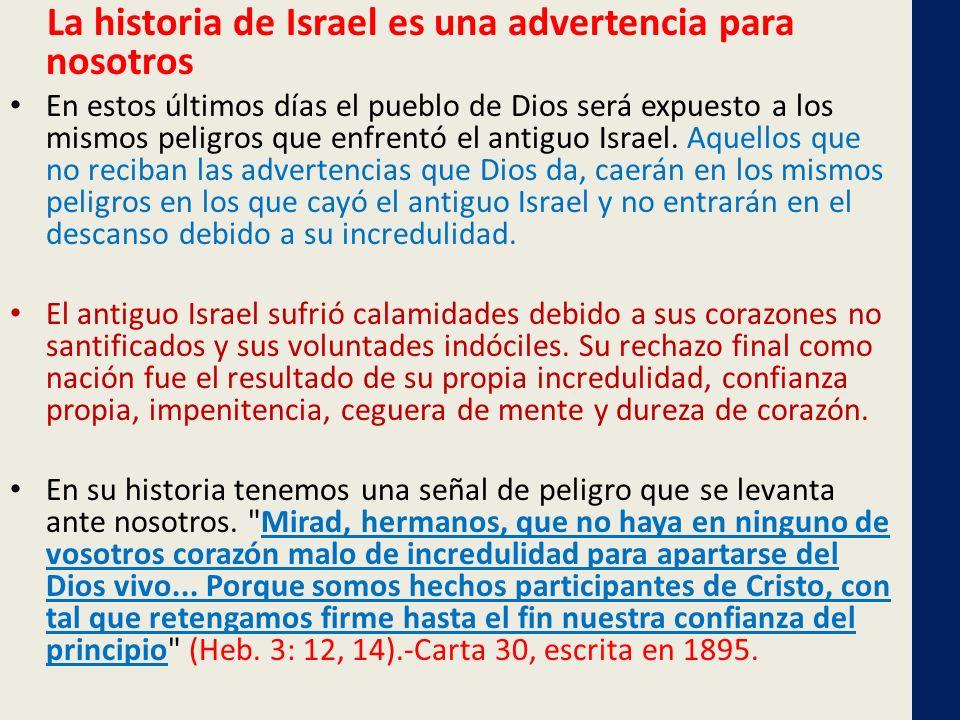 La historia de Israel es una advertencia para nosotros En estos últimos días el pueblo de Dios será expuesto a los mismos peligros que enfrentó el ant
