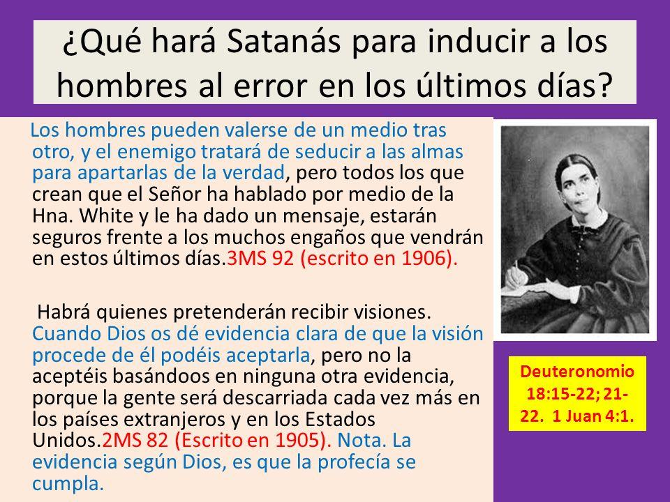 ¿Qué hará Satanás para inducir a los hombres al error en los últimos días? Los hombres pueden valerse de un medio tras otro, y el enemigo tratará de s