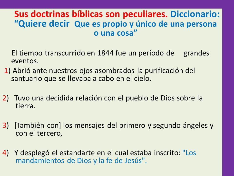 Sus doctrinas bíblicas son peculiares. Diccionario: Quiere decir Que es propio y único de una persona o una cosa El tiempo transcurrido en 1844 fue un