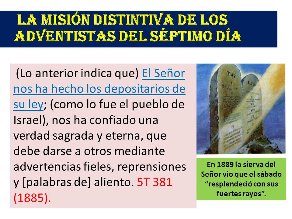 La misión distintiva de los adventistas del séptimo día (Lo anterior indica que) El Señor nos ha hecho los depositarios de su ley; (como lo fue el pue