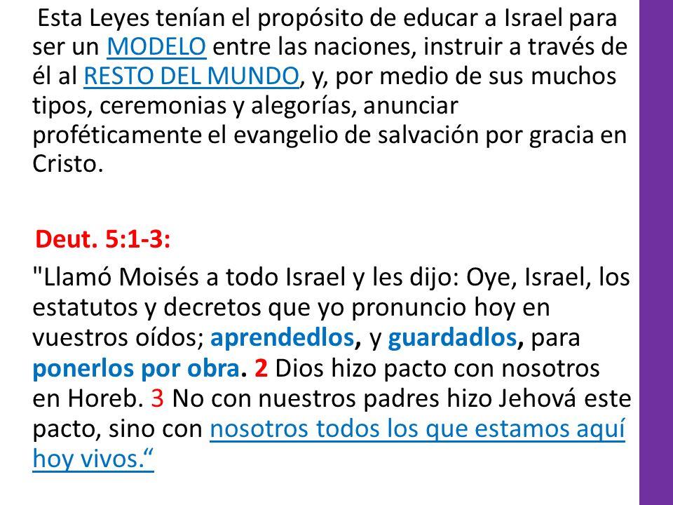 Esta Leyes tenían el propósito de educar a Israel para ser un MODELO entre las naciones, instruir a través de él al RESTO DEL MUNDO, y, por medio de s