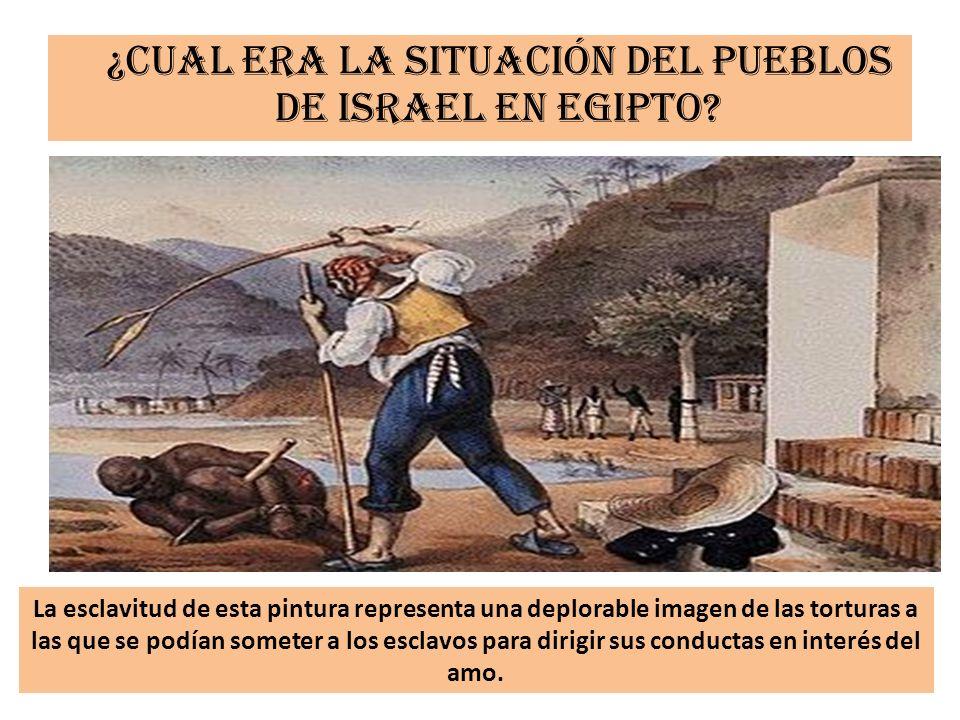 ¿Cual era la situación del pueblos de Israel en Egipto? La esclavitud de esta pintura representa una deplorable imagen de las torturas a las que se po