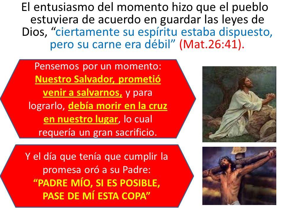 El entusiasmo del momento hizo que el pueblo estuviera de acuerdo en guardar las leyes de Dios, ciertamente su espíritu estaba dispuesto, pero su carn