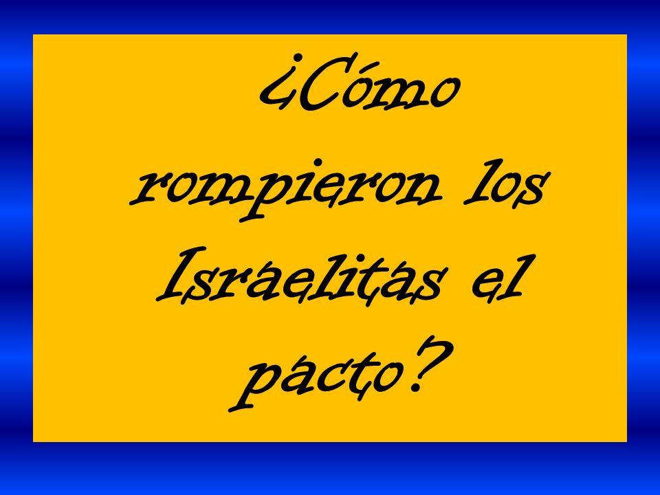 ¿Cómo rompieron los Israelitas el pacto?