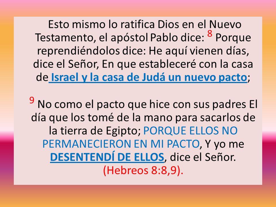 Esto mismo lo ratifica Dios en el Nuevo Testamento, el apóstol Pablo dice: 8 Porque reprendiéndolos dice: He aquí vienen días, dice el Señor, En que e