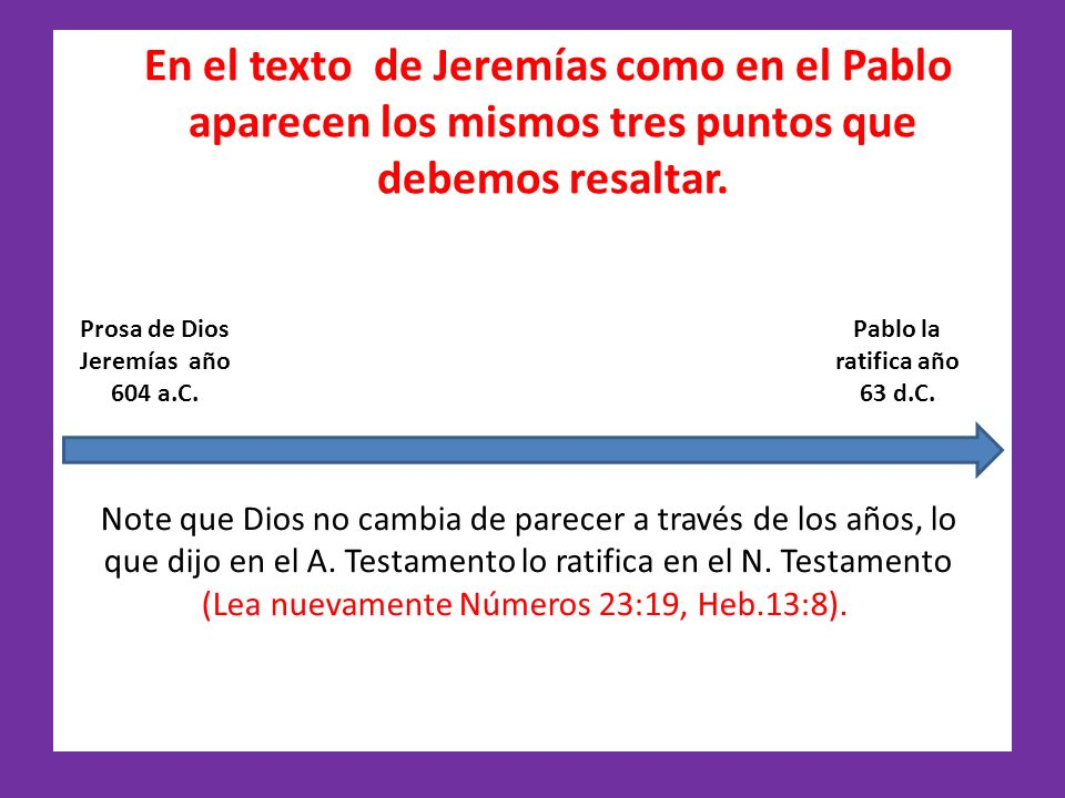 En el texto de Jeremías como en el Pablo aparecen los mismos tres puntos que debemos resaltar. Prosa de Dios Jeremías año 604 a.C. Pablo la ratifica a