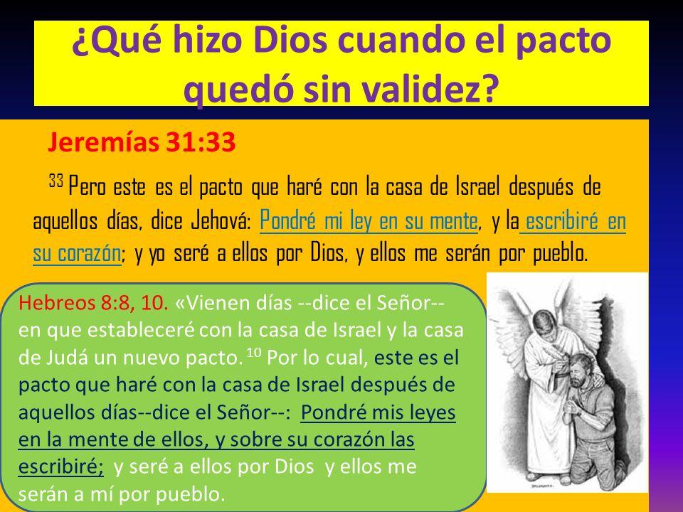 ¿Qué hizo Dios cuando el pacto quedó sin validez? Jeremías 31:33 33 Pero este es el pacto que haré con la casa de Israel después de aquellos días, dic