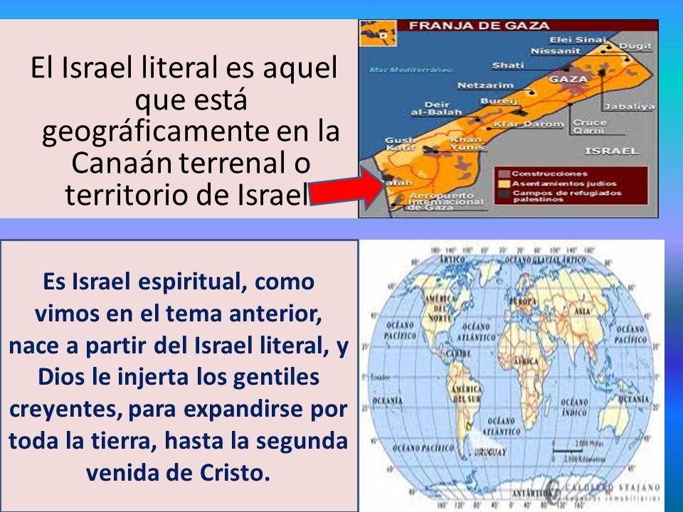El Israel literal es aquel que está geográficamente en la Canaán terrenal o territorio de Israel. Es Israel espiritual, como vimos en el tema anterior