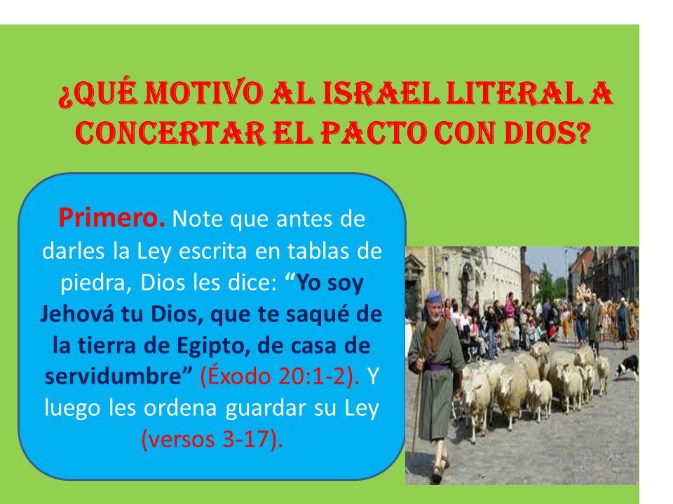 ¿Qué motivo al Israel literal a concertar el pacto con Dios? Primero. Note que antes de darles la Ley escrita en tablas de piedra, Dios les dice: Yo s