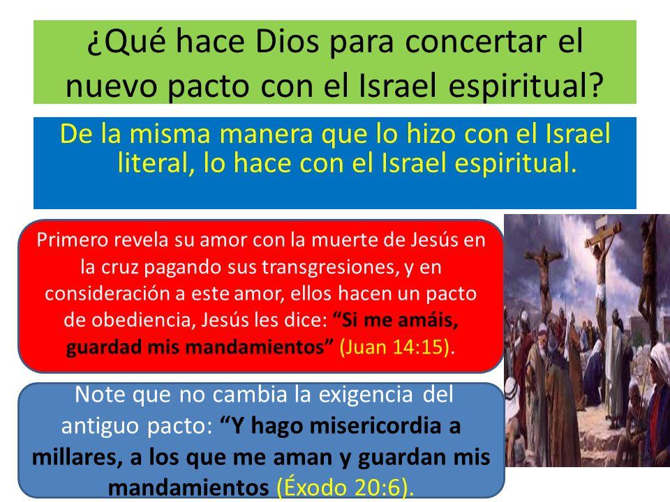 ¿Qué hace Dios para concertar el nuevo pacto con el Israel espiritual? De la misma manera que lo hizo con el Israel literal, lo hace con el Israel esp