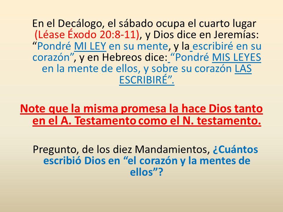 En el Decálogo, el sábado ocupa el cuarto lugar (Léase Éxodo 20:8-11), y Dios dice en Jeremías:Pondré MI LEY en su mente, y la escribiré en su corazón