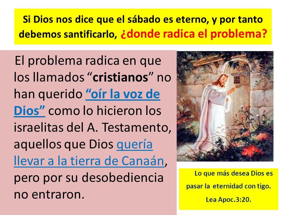 Si Dios nos dice que el sábado es eterno, y por tanto debemos santificarlo, ¿donde radica el problema? El problema radica en que los llamados cristian