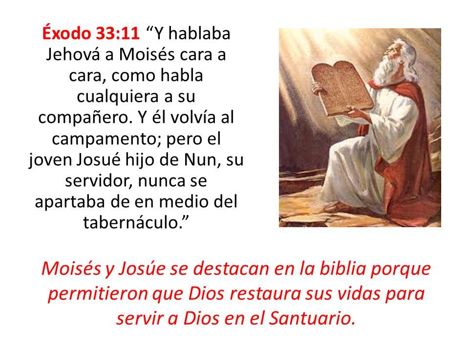 Éxodo 33:11 Y hablaba Jehová a Moisés cara a cara, como habla cualquiera a su compañero. Y él volvía al campamento; pero el joven Josué hijo de Nun, s