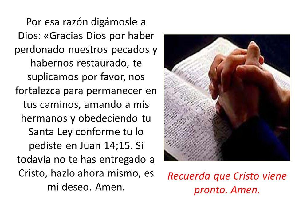 Por esa razón digámosle a Dios: «Gracias Dios por haber perdonado nuestros pecados y habernos restaurado, te suplicamos por favor, nos fortalezca para