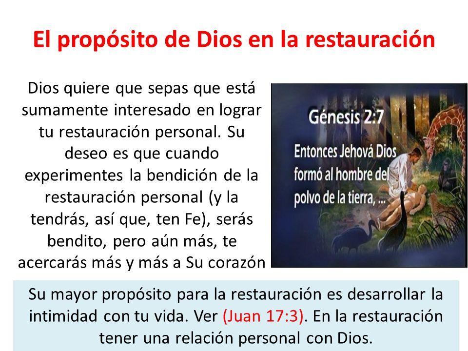El propósito de Dios en la restauración Dios quiere que sepas que está sumamente interesado en lograr tu restauración personal. Su deseo es que cuando