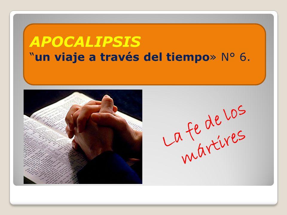APOCALIPSISun viaje a través del tiempo» N° 6. La fe de los mártires