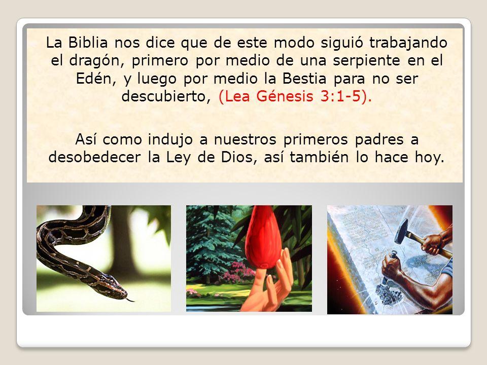 La Biblia nos dice que de este modo siguió trabajando el dragón, primero por medio de una serpiente en el Edén, y luego por medio la Bestia para no se