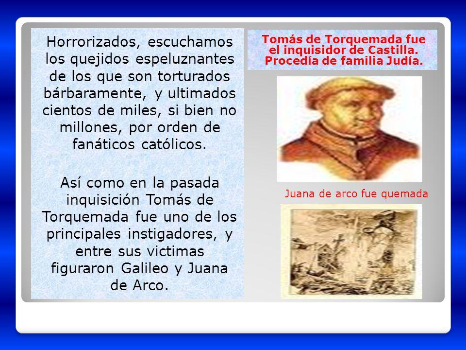 Tomás de Torquemada fue el inquisidor de Castilla. Procedía de familia Judía. Horrorizados, escuchamos los quejidos espeluznantes de los que son tortu