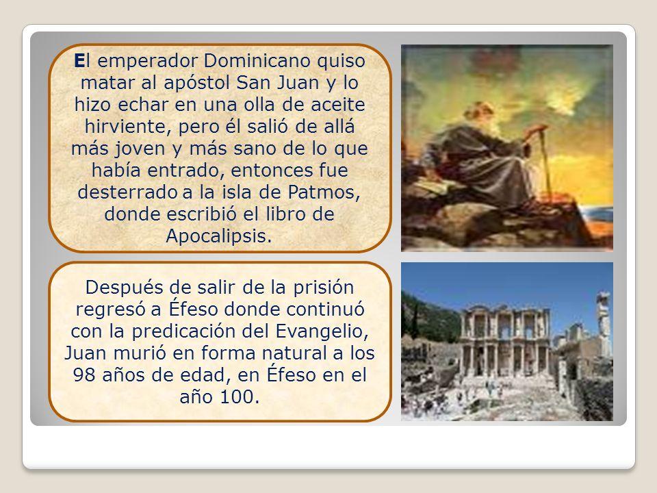 El emperador Dominicano quiso matar al apóstol San Juan y lo hizo echar en una olla de aceite hirviente, pero él salió de allá más joven y más sano de