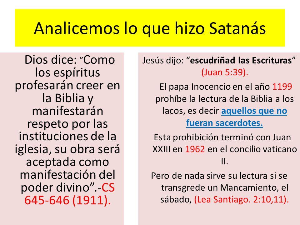 Analicemos lo que hizo Satanás Dios dice: Como los espíritus profesarán creer en la Biblia y manifestarán respeto por las instituciones de la iglesia,