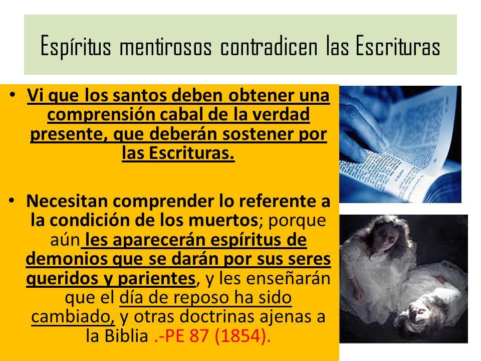 Espíritus mentirosos contradicen las Escrituras Vi que los santos deben obtener una comprensión cabal de la verdad presente, que deberán sostener por