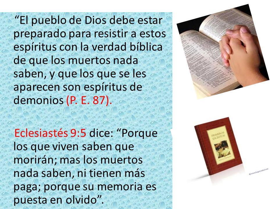 El pueblo de Dios debe estar preparado para resistir a estos espíritus con la verdad bíblica de que los muertos nada saben, y que los que se les apare