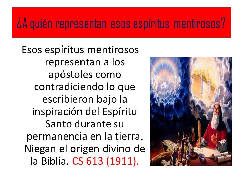 ¿A quién representan esos espíritus mentirosos? Esos espíritus mentirosos representan a los apóstoles como contradiciendo lo que escribieron bajo la i