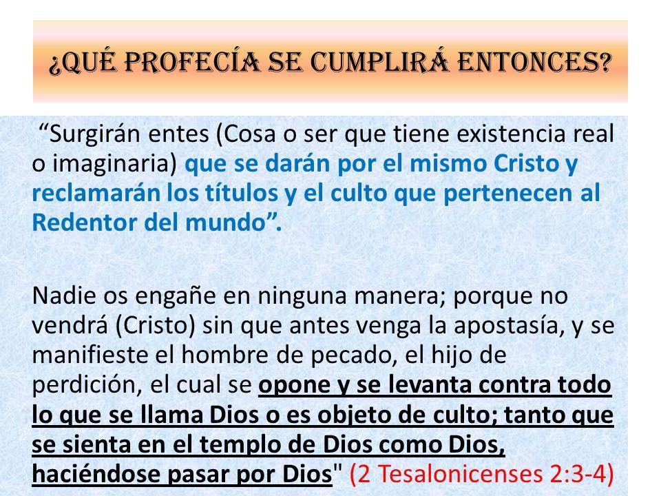 ¿Qué profecía se cumplirá entonces? Surgirán entes (Cosa o ser que tiene existencia real o imaginaria) que se darán por el mismo Cristo y reclamarán l